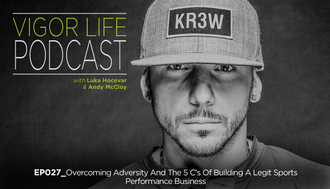 EP027: Overcoming Adversity And The 5 C's Of Building A